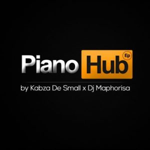 Download Album EP: Kabza De Small & DJ Maphorisa Piano Hub EP Zip fakaza 2018 2019 com music gqom amapiano afrohouse mp3 download