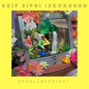Download mp3: Okmalumkoolkat Drip Siphi Iskorobho fakaza 2018 2019 com music gqom amapiano afrohouse mp3 download