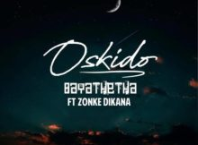 Download mp3: Oskido ft Zonke Bayathetha mp3 download fakaza 2018 2019 com music gqom amapiano afrohouse