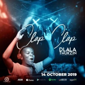 Download mp3: Dlala Thukzin Clap Clap (Original Mix) fakaza 2018 2019 com music gqom amapiano afrohouse mp3 download