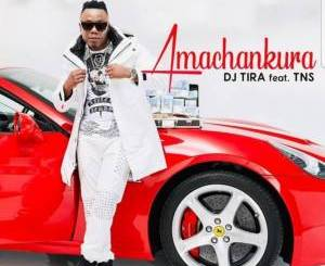 DJ Tira ft. TNS – Amachankura (Mp3 Download) - fakazahiphop