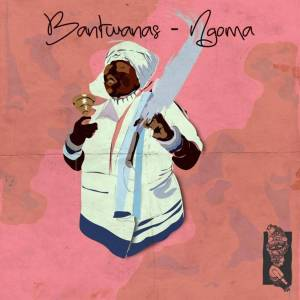 Bantwanas – Ngoma (Aero Manyelo Alternative Rework)