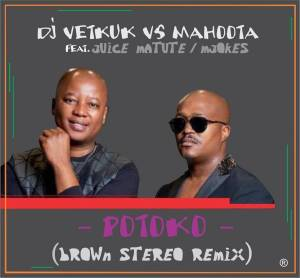 DJ Vetkuk vs Mahoota, Juice Matute & M'jokes – Potoko (Brown Stereo Remix)-fakazahiphop