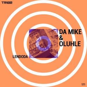Da Mike & Oluhle – Lendoda (Vocal Mix)-fakazahiphop