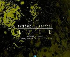 EyeRonik feat. Les Toka – Life (InQfive Special Touch)-fakazahiphop