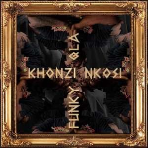 Funky Qla – Khonzi Nkosi-fakazahiphop