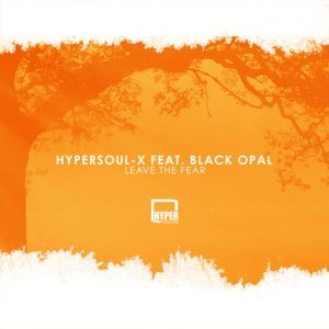 HyperSOUL-X feat. Black Opal – Leave The Fear (Afro HT)-fakazahiphop