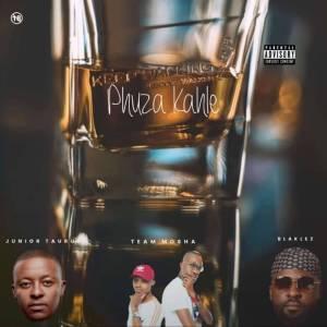 Junior Taurus Ft. Team Mosha & Blaklez – Phuza Kahle (Original)