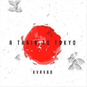 KVRVBO – A Train to Tokyo-fakazahiphop