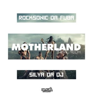 Rocksonic Da Fuba & Silva DaDj – MotherLand (Tribal Tech)