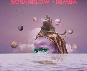 SOSANDLOW – Demba-fakazahiphop