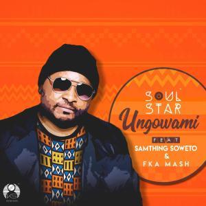 Soul Star – Ungowami (feat. Samthing Soweto & Fka Mash)