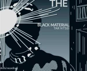 Tar Ntsei – The Black Material [EP DOWNLOAD]-fakazahiphop