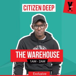Citizen Deep – YFM #TheWareHouse Club Mix (2019.04.20)