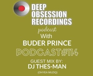 DJ Thes-Man – Deep Obsession Recordings Podcast 114 with Buder Prince