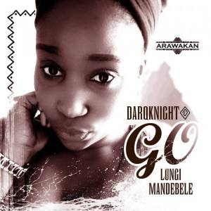 DarQknight feat. Lungi Mandebele – Go