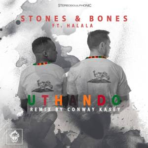 Stones & Bones feat. Halala – Uthando (Conway Kasey Remix)