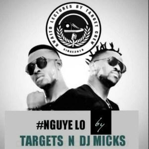 Targets & DJ Micks – Nguye Lo (Gqom)