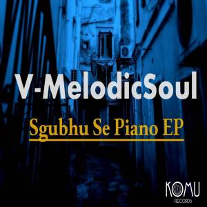 V-MelodicSoul – Sghubu Se Piano EP