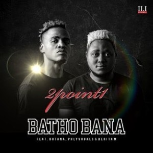 2Point1-–-Batho-Bana-Ft.-Butana-Phlyvocals-Berita-M