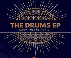Candy Man & Nontuthu – The Drums EP