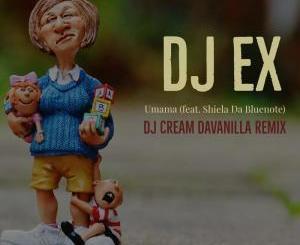 DJ EX feat. Shiela Da Bluenote – Umama (DJ Cream DaVanilla Remix)