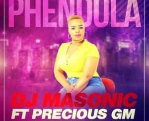 DJ Masonic – Phendula Ft. Precious GM