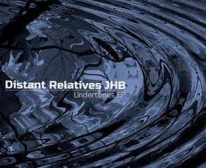 Distant Relatives JHB – Undertones EP