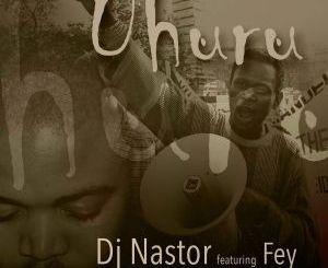 Dj-Nastor-Ft.-Fey-–-Uhuru
