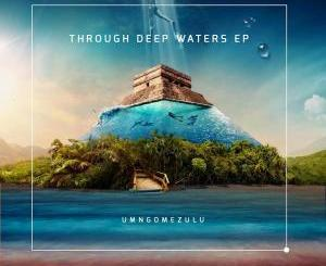 UMngomezulu – Through Deep Waters EP