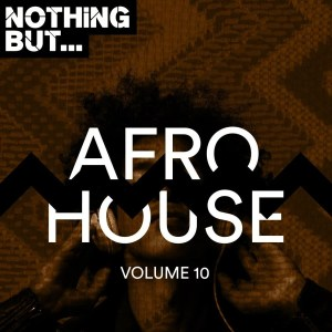 VA – Nothing But… Afro House, Vol. 10