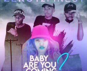 Zero12Finest – Baby Are You Coming