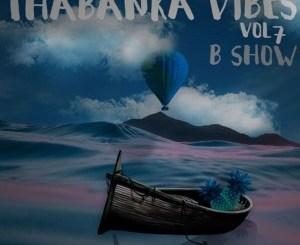 B Show – Thabanka Vibes Vol.7