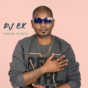DJ Ex – Indoda Endala (Extended Mix)