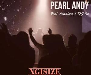 Pearl Andy – Ngisize (feat. Imasterz & DJ Ex) (Extended Mix)