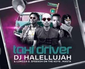 Sfeesoh On The Keys – Taxi Driver Ft. Dj Halellujah, Lungza G & Masta
