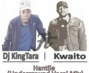 DJ King Tara – Hantile (Underground Vocal) Ft. Kwaito