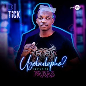 DJ Tick – Uzobulapho Ft. Paras