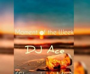 Dj Ace – Moment Of The Week (Slow Jam Mix)