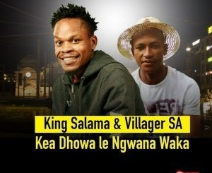 King Salama & Villager SA – Kea Dhowa Le Ngwana Waka