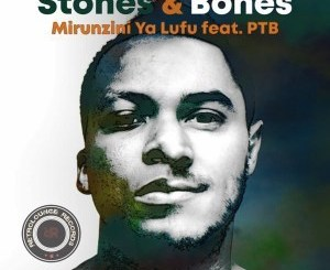Stones & Bones – Mirunzini Ya Lufu (Original Mix)
