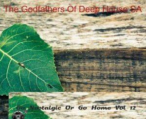 The Godfathers Of Deep House SA – Go Nostalgic Or Go Home, Vol. 12