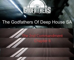 The Godfathers Of Deep House SA – The 2nd Commandment Chapter 11