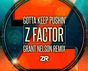 Z Factor – Gotta Keep Pushin (Grant Nelson Remix)