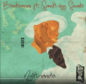 Bantwanas – Ngithanda Ft. Samthing Soweto