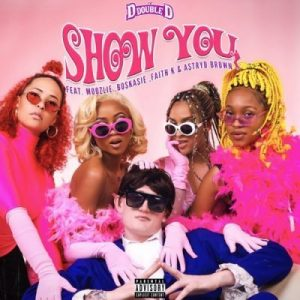 DJ D Double D – Show You Ft. Astryd Brown, Faith K, Boskasie & Moozlie