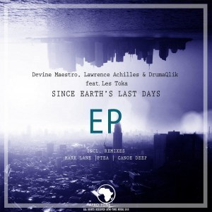 Devine Maestro, Lawrence Achilles, DrumaQlik, Les Toka – Since Earth's Last Days (Original Mix)
