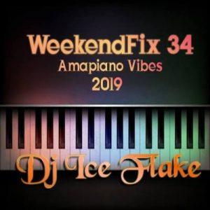 Dj Ice Flake – WeekendFix 34 Amapiano Vibes 2019