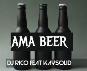 Dj Rico – Ama Beer Ft. Kaysolid