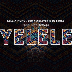Kelvin Momo – Yelele Ft. Luu Nineleven, Dj Stoks & Dali Wonga
